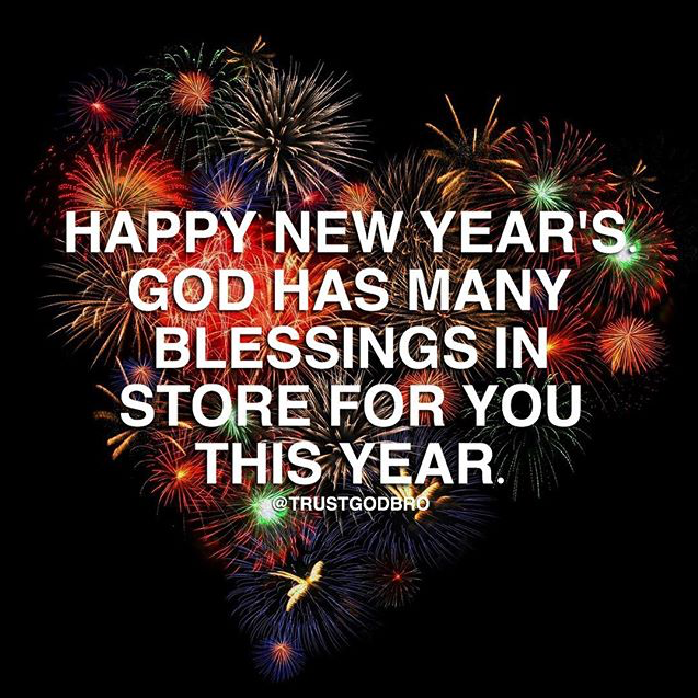 Happy New Year! God has many blessings in store for you this year.